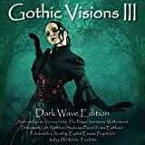 Gothic Visions III (Dark Wave Edition)
