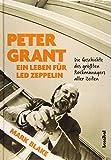 Peter Grant - Ein Leben für Led Zeppelin: Die Geschichte des größten Rockmanagers aller Zeiten